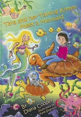 Tara and Her Talking Kitten Meet a Mermaid By Cooper, Diana/ Shannon, Kate (ILT)