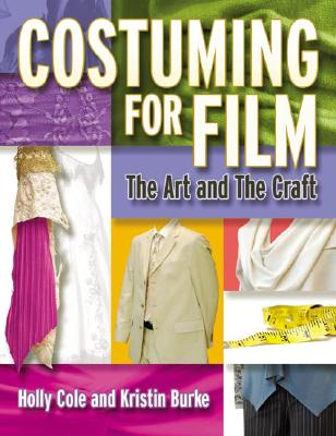 Costuming For Film By Cole, Holly/ Burke, Kristin